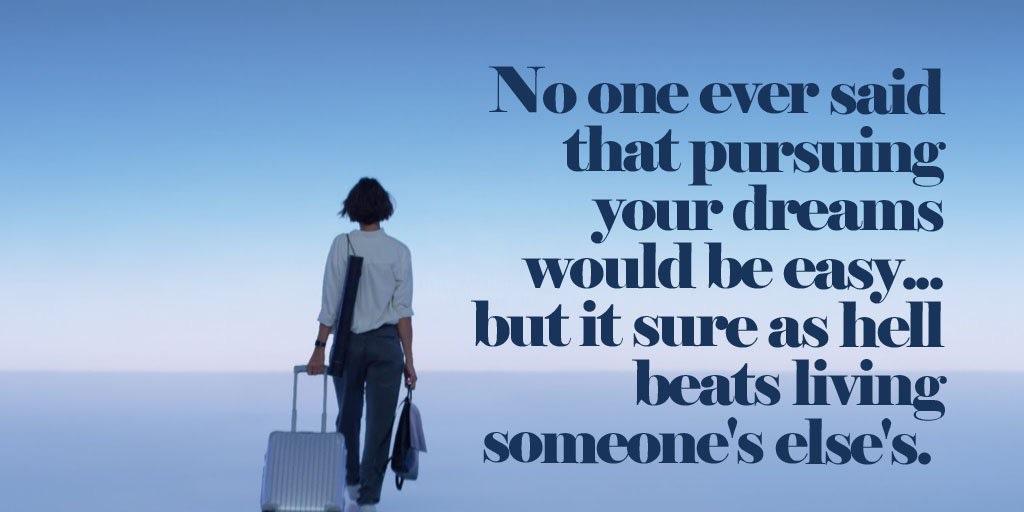 Pursue your dreams